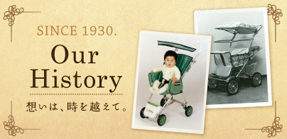 SINCE 1930. Our History 想いは、時を越えて